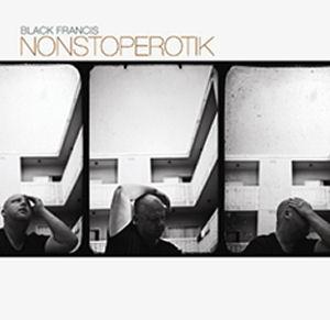 Black Francis - Nonstoperotik