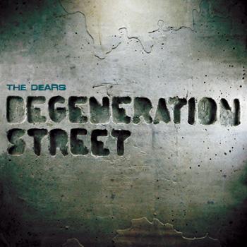 the_dears_degeneration_street
