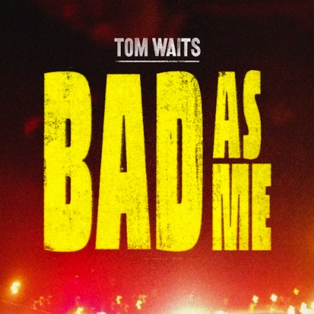 Tom-Waits-Bad-As-Me