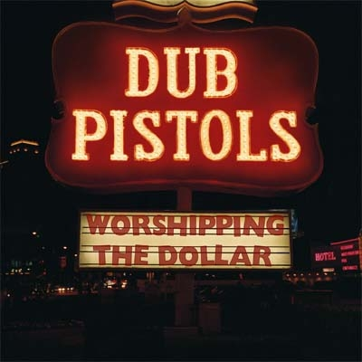dub-pistols-worshipping-the-dollar