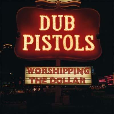 dub-pistols-worshipping-the-dollar
