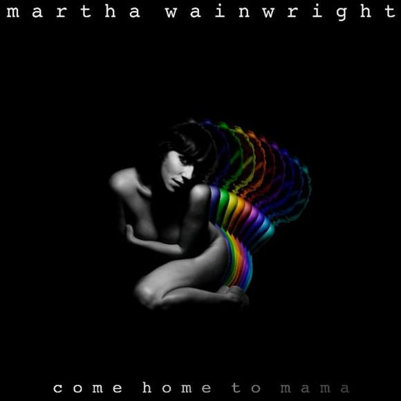 Martha-Wainwright-Come-Home-To-Mama