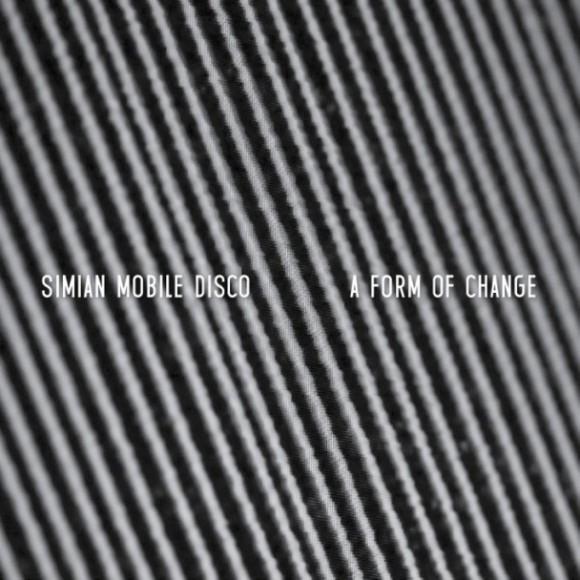 Simian-Mobile-Disco-A-Form-Of-Change