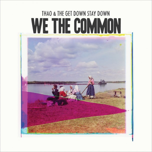 Thao-and-The-Get-Down-Stay-Down-We-The-Common