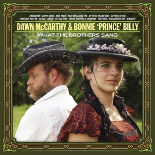 "Dawn-McCarthy-&-Bonnie-""Prince""-Billy-What-the-Brothers-Sang"