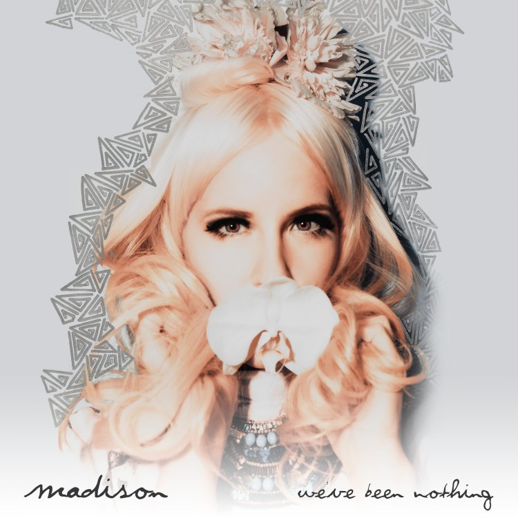 Madison-Weve-Been-Nothing
