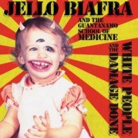 jello-biafra-and-the-guantanamo-school-of-medicine-white-people-and-the-damage-done