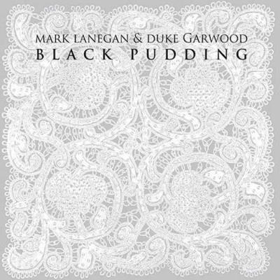 Mark-Lanegan-and-Duke-Garwood-Black-Pudding