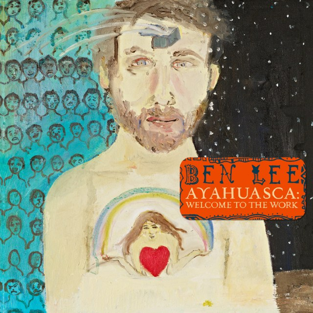 ben-lee-ayahuasca-welcome-to-the-work