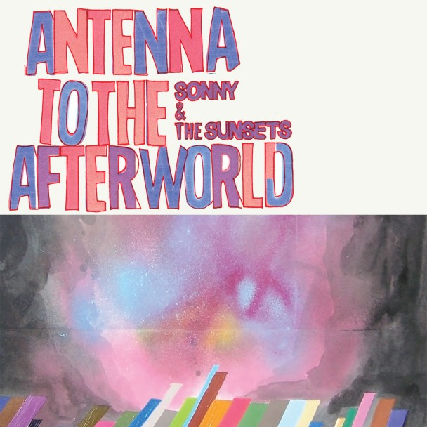 Sonny-And-The-Sunsets-Antenna-To-The-Afterworld