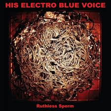 his-electro-blue-voice-ruthless-sperm