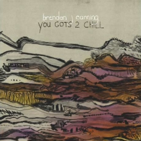 brendan-canning-you-gots-2-chill