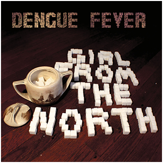dengue-fever-girl-from-the-north