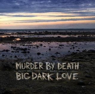 Murder-By-Death-Big-Dark-Love