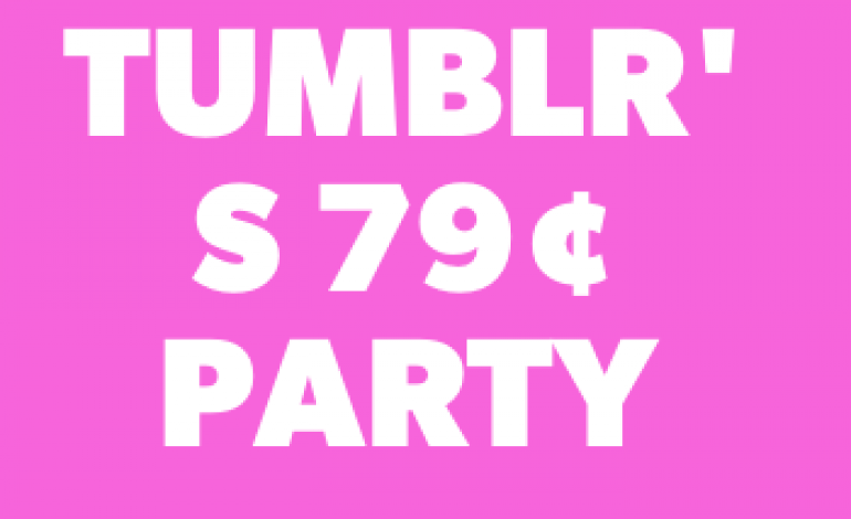 Tumblr's 79 Cent Night Party Announced