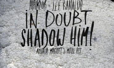 Hifiklub & Lee Ranaldo - In Doubt, Shadow Him!