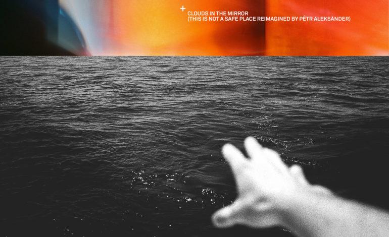 Ride and Pêtr Aleksänder – Clouds in the Mirror (This Is Not A Safe Place Reimagined by Pêtr Aleksänder)